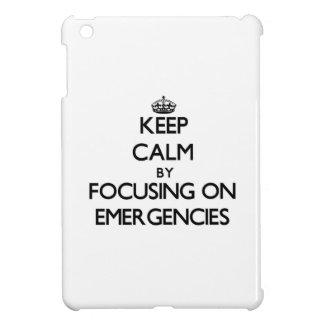 Keep Calm by focusing on EMERGENCIES iPad Mini Cases