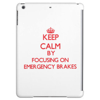 Keep Calm by focusing on EMERGENCY BRAKES Cover For iPad Air