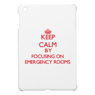 Keep Calm by focusing on EMERGENCY ROOMS iPad Mini Cover