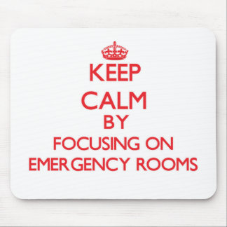 Keep Calm by focusing on EMERGENCY ROOMS Mousepads