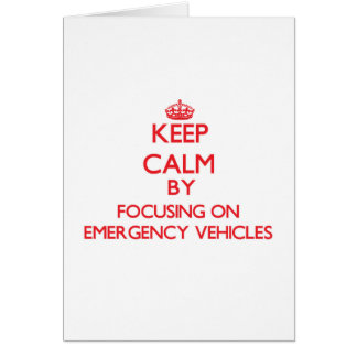 Keep Calm by focusing on EMERGENCY VEHICLES Greeting Card