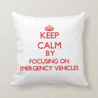 Keep Calm by focusing on EMERGENCY VEHICLES Throw Pillows