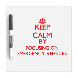 Keep Calm by focusing on EMERGENCY VEHICLES Dry Erase Board