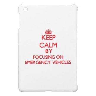 Keep Calm by focusing on EMERGENCY VEHICLES iPad Mini Cover