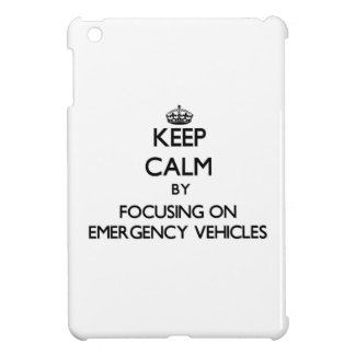 Keep Calm by focusing on EMERGENCY VEHICLES Cover For The iPad Mini