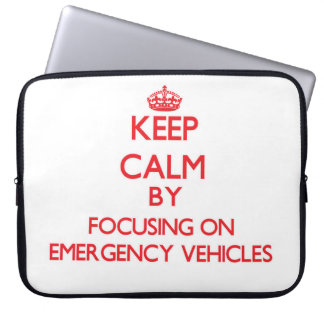 Keep Calm by focusing on EMERGENCY VEHICLES Computer Sleeve