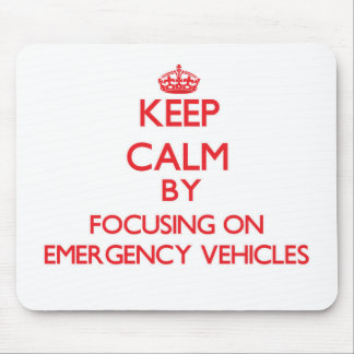 Keep Calm by focusing on EMERGENCY VEHICLES Mouse Pad