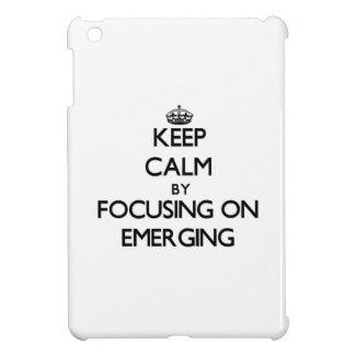 Keep Calm by focusing on EMERGING Cover For The iPad Mini