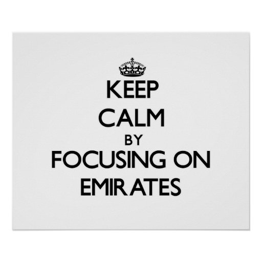 Keep Calm by focusing on EMIRATES Poster