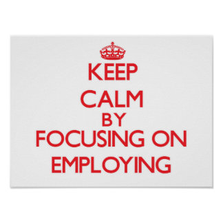 Keep Calm by focusing on EMPLOYING Print