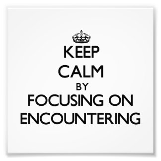 Keep Calm by focusing on ENCOUNTERING Photo Print