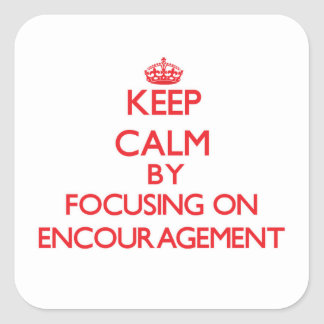 Keep Calm by focusing on ENCOURAGEMENT Square Sticker