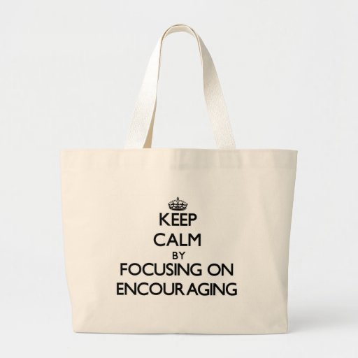 Keep Calm by focusing on ENCOURAGING Canvas Bag