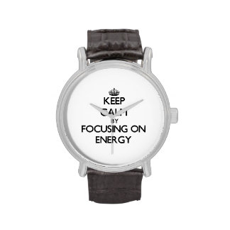 Keep Calm by focusing on ENERGY Wrist Watches