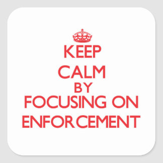 Keep Calm by focusing on ENFORCEMENT Sticker