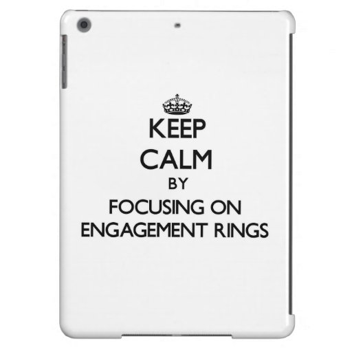 Keep Calm by focusing on ENGAGEMENT RINGS iPad Air Cover