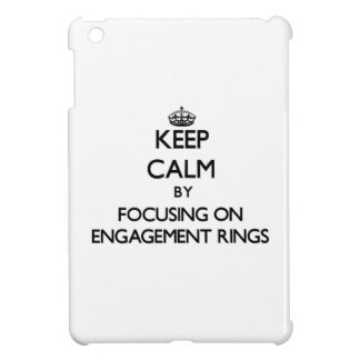 Keep Calm by focusing on ENGAGEMENT RINGS Cover For The iPad Mini