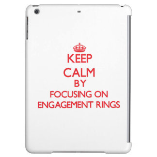Keep Calm by focusing on ENGAGEMENT RINGS iPad Air Cases