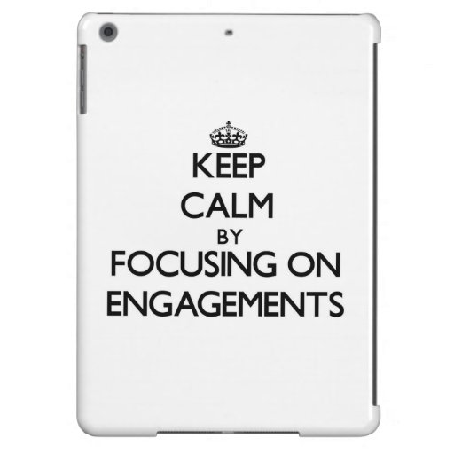 Keep Calm by focusing on ENGAGEMENTS Cover For iPad Air