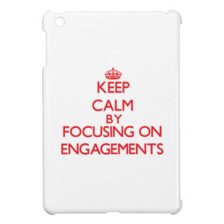 Keep Calm by focusing on ENGAGEMENTS iPad Mini Case