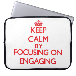 Keep Calm by focusing on ENGAGING Computer Sleeves