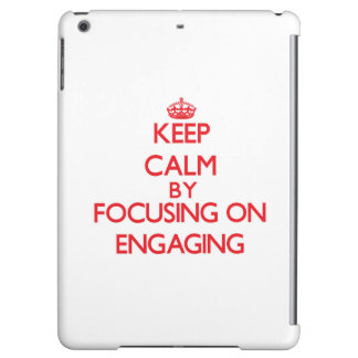 Keep Calm by focusing on ENGAGING Cover For iPad Air