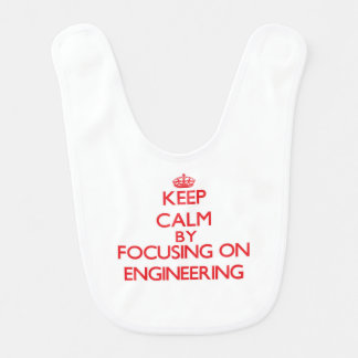 Keep Calm by focusing on ENGINEERING Baby Bib