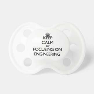 Keep calm by focusing on Engineering Pacifiers