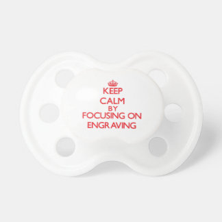 Keep Calm by focusing on ENGRAVING Baby Pacifiers