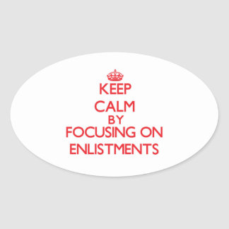 Keep Calm by focusing on ENLISTMENTS Oval Stickers