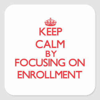 Keep Calm by focusing on ENROLLMENT Square Stickers