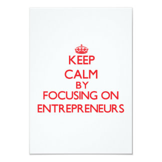 Keep Calm by focusing on ENTREPRENEURS 9 Cm X 13 Cm Invitation Card