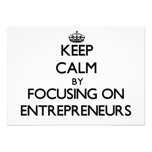 Keep Calm by focusing on ENTREPRENEURS Invitations