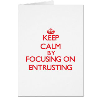Keep Calm by focusing on ENTRUSTING Greeting Card