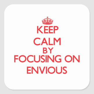 Keep Calm by focusing on ENVIOUS Square Stickers