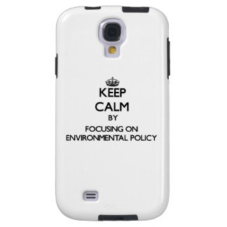 Keep calm by focusing on Environmental Policy Galaxy S4 Case