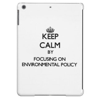 Keep calm by focusing on Environmental Policy Case For iPad Air
