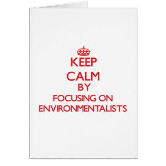 Keep Calm by focusing on ENVIRONMENTALISTS Greeting Card