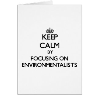 Keep Calm by focusing on ENVIRONMENTALISTS Greeting Cards