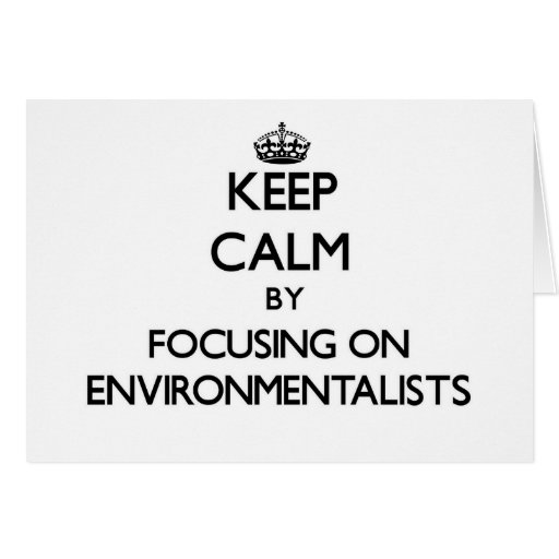 Keep Calm by focusing on ENVIRONMENTALISTS Card