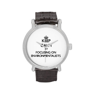 Keep Calm by focusing on ENVIRONMENTALISTS Watch