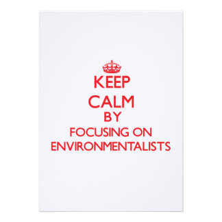Keep Calm by focusing on ENVIRONMENTALISTS Invitations
