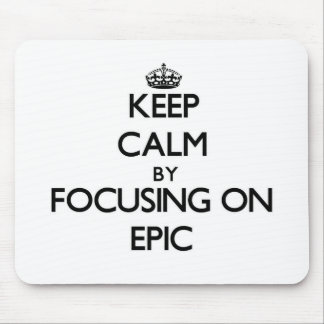 Keep Calm by focusing on EPIC Mousepads