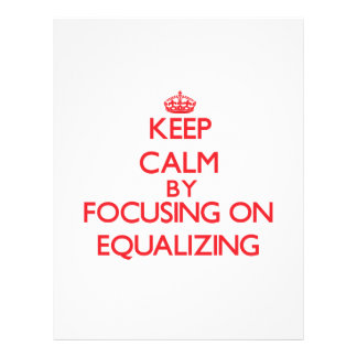 Keep Calm by focusing on EQUALIZING Full Color Flyer