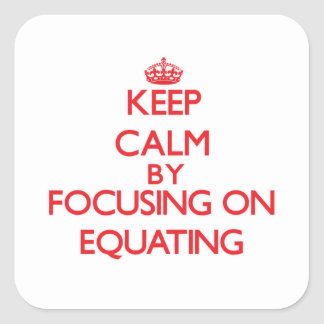 Keep Calm by focusing on EQUATING Stickers