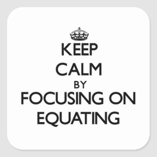 Keep Calm by focusing on EQUATING Square Sticker