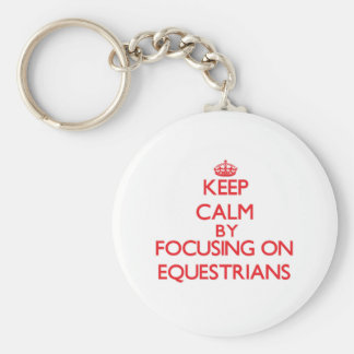 Keep Calm by focusing on EQUESTRIANS Keychain