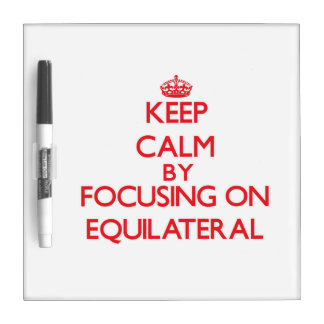 Keep Calm by focusing on EQUILATERAL Dry-Erase Whiteboard