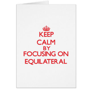 Keep Calm by focusing on EQUILATERAL Greeting Card