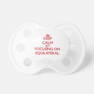 Keep Calm by focusing on EQUILATERAL Pacifiers